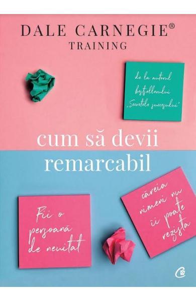 relaţiile interumane - carte Cum să devii remarcabil